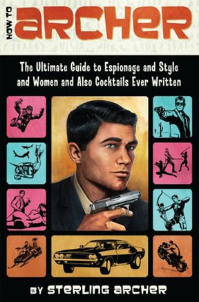 TV BOOK: 'How to Archer: The Ultimate Guide to Espionage and Style and Women and Also Cocktails Ever Written'